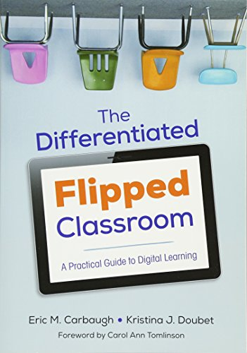The Differentiated Flipped Classroom: A Practical Guide to Digital Learning (Corwin Teaching Essentials) por Eric M. Carbaugh