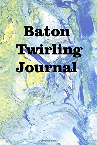 Baton Twirling Journal: Keep track of your baton twirling adventures -