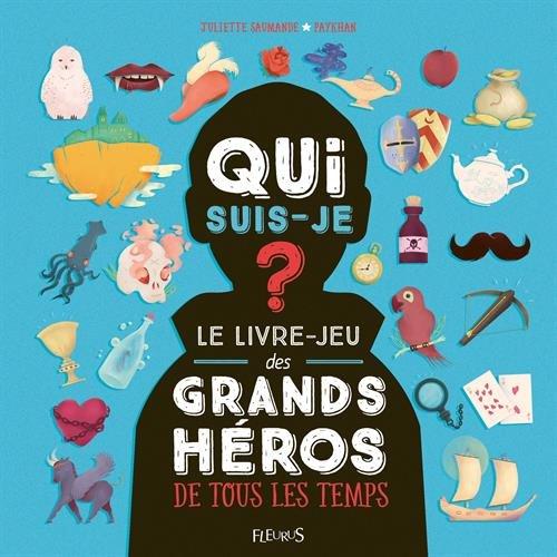 Qui suis-je ? : Le livre-jeu des grands héros de tous les temps