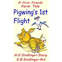 Pigwing's First Flight (Tales of First Friends Farm Book 1) (English Edition)
