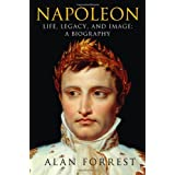 Napoleon: Life, Legacy, and Image: A Biography by Alan Forrest (2012-12-11)