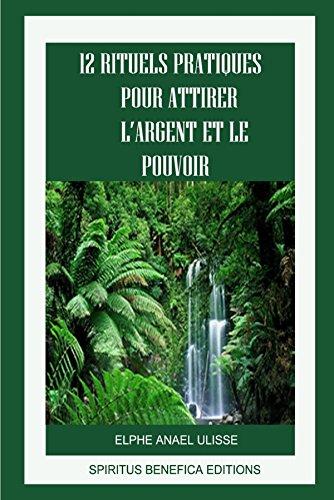 Descargar Libro 12 RITUELS PRATIQUES POUR ATTIRER L'ARGENT ET LE POUVOIR de Elphe Anael Ulisse