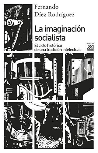 LA IMAGINACIÓN SOCIALISTA (Siglo XXI de España General nº 1146) por FERNANDO DÍEZ RODRIGUEZ