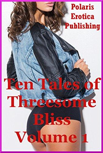 Ten Tales of Threesome Bliss Volume 1: Ten FFM Ménage a Trois Stories