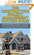 #8: The Construction Project Management Success Guide:  Everything You Need To Know About Construction Contracts, Estimating, Planning And Scheduling, Skills ... How-To & Home Improvements))