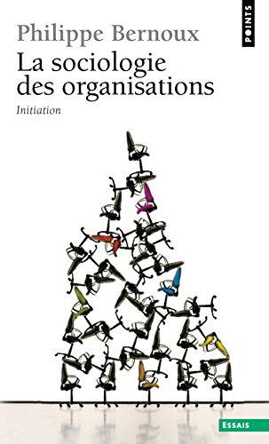 La Sociologie des organisations : Initiation théorique suivie de douze cas pratiques par Philippe Bernoux