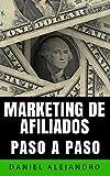 MARKETING DE AFILIADOS PASO A PASO: DESDE LOS CONCEPTOS BÁSICOS HASTA LA GENERACIÓN DE MILES DE VENTAS
