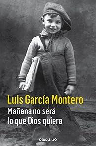 Mañana no será lo que Dios quiera par Luis García Montero