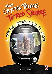 From Crystal Palace to Red Square: A Hapless Biker's Road to Russia by Kevin Turner (2014-06-01)