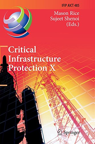 Critical Infrastructure Protection X: 10th IFIP WG 11.10 International Conference, ICCIP 2016, Arlington, VA, USA, March 14-16, 2016, Revised Selected ... and Communication Technology, Band 485)
