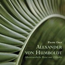 Alexander von Humboldt - Abenteuerliche Reise am Orinoko: Limitierte Sonderedition 2009 mit Reisekarte