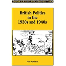 British Politics in the 1930s and 1940s (Cambridge Topics in History)