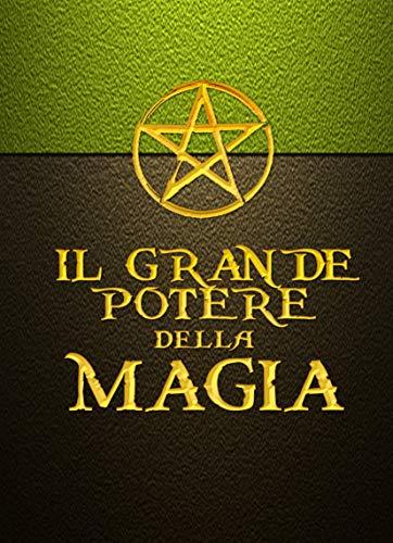 IL GRANDE POTERE DELLA MAGIA - Prima edizione: Il manuale pratico di magia, il Grimorio di un Mago (ESOTERISMO PRATICO Vol. 1)