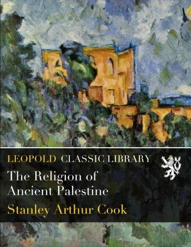 The Religion of Ancient Palestine por Stanley А. Cook