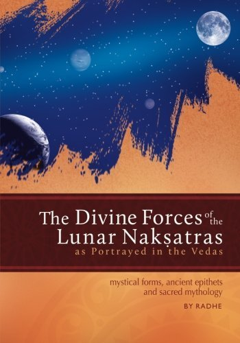 The Divine Forces of the Lunar Naksatras: as Originally Portrayed in the Vedas by Radhe (2014-08-18) par Radhe;