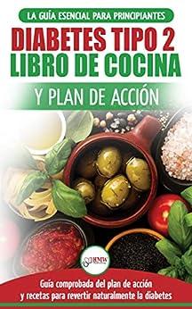 Diabetes Tipo 2 Libro De Cocina Y Plan De Acción: Guía Esencial Para Revertir La Diabetes De Forma Natural + Recetas De Dietas Saludables por Hmw Publishing epub