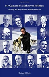 Mr Cameron's Makeover Politics: Or Why Old Tory Stories Matter to Us All