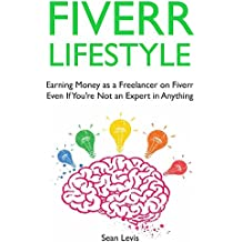 Fiverr Lifestyle: Earning Money as a Freelancer on Fiverr Even If You're Not an Expert in Anything (English Edition)