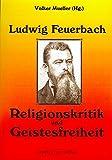 Ludwig Feuerbach: Religionskritik und Geistesfreiheit