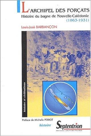 L'archipel des forçats : Histoire du bagne de Nouvelle-Calédonie, 1863-1931