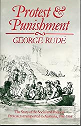 Protest and Punishment: Story of the Social and Political Protesters Transported to Australia, 1788-1868