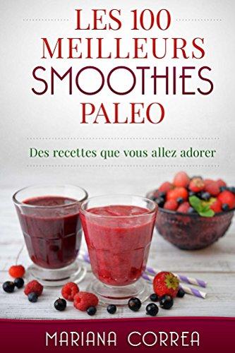 LES 100 MEILLEURS SMOOTHIES PALEO: Des recettes que vous allez adorer