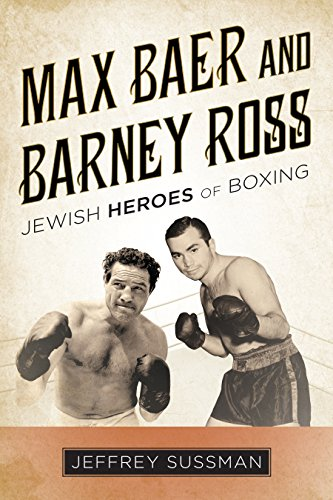 Jeffrey Sussman - Max Baer and Barney Ross: Jewish Heroes of Boxing