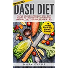 DASH Diet: Top 60 Delicious and Easy DASH Diet Recipes to Lose Weight, Lower Blood Pressure, And Stop Hypertension Fast (DASH Diet Series Book 1) (English Edition)