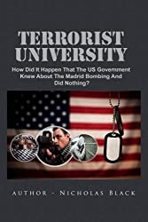 Terrorist University: How Did It Happen That The US Government Knew About The Madrid Bombing And Did Nothing? by Nicholas Black (2012-12-12)