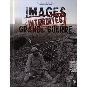 Images interdites de la Grande Guerre