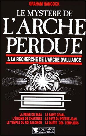 Le mystère de l'Arche perdue - À la recherche de l'Arche d'Alliance par Graham Hancock