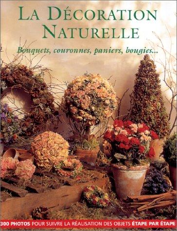 La décoration naturelle : Bouquets, couronnes, paniers, bougies