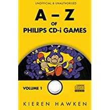 The A-Z of Philips CD-i Games: Volume 1 (The A-Z of Retro Gaming)