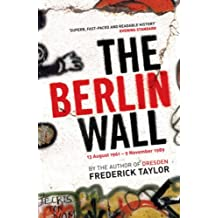 The Berlin Wall: 13 August 1961-9 November 1989