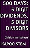 500 Division Worksheets with 5-Digit Dividends, 5-Digit Divisors: Math Practice Workbook (500 Days Math Division Series 15)