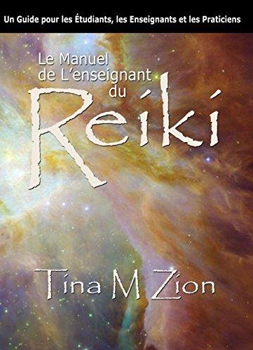 Le Manuel de Lenseignant du Reiki: Un Guide pour les Étudiants, les Enseignants et les Practiciens par Tina M. Zion