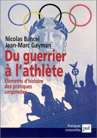 Du guerrier à l'athlète : Eléments d'histoire des pratiques corporelles
