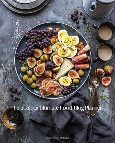 The 2020/21 Ultimate Food Blog Planner: Organise and track your Social Media, Blog Content, Affiliate Income, Monthly Goals, Guest Blogging and ... Weekly Planner, Journal and 2020/21 Calendar
