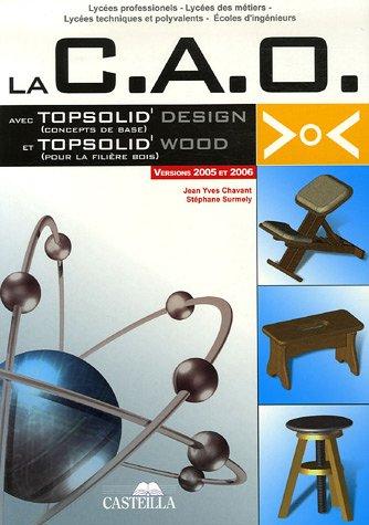 La C.A.O avec Topsolid'Design (Concepts de base) et Topsolid'Wood (pour la fillière bois) : Version 2005 et 2006