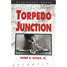 Torpedo Junction: U-Boat War Off America's East Coast, 1942 by Homer Hickam (1989-04-01)
