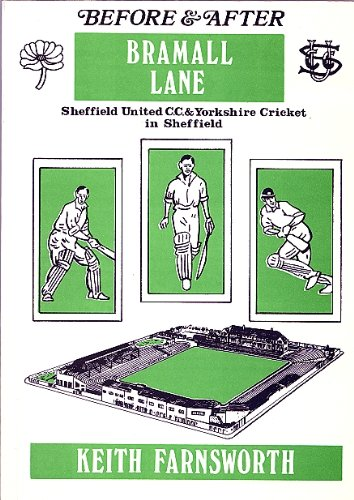 Before and After Bramall Lane: Sheffield United Cricket Club and Yorkshire Cricket in Sheffield por Keith Farnsworth