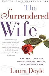 The Surrendered Wife: A Practical Guide To Finding Intimacy, Passion and Peace by Doyle, Laura (2001) Paperback