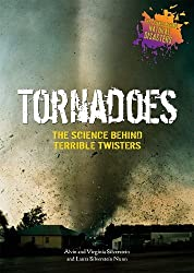 Tornadoes: The Science Behind Terrible Twisters (The Science Behind Natural Disasters) by Alvin Silverstein (2009-07-01)