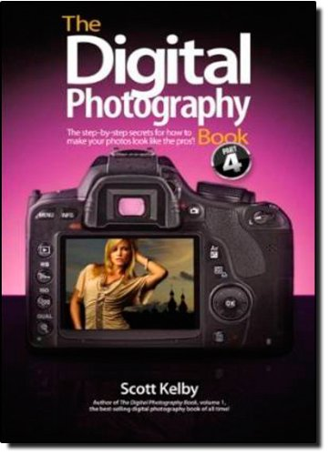 The Digital Photography Book, Part 4: The Step-By-Step Secrets for How to Make Your Photos Look Like the Pros'! por Scott Kelby