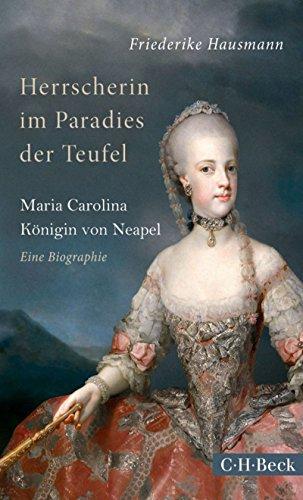 Herrscherin im Paradies der Teufel: Maria Carolina, Königin von Neapel (Beck Paperback 6146)