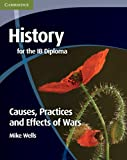 History for the IB Diploma: Causes, Practices and Effects of Wars
