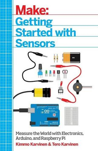 Make: Getting Started with Sensors: Measure the World with Electronics, Arduino, and Raspberry Pi por Kimmo Karvinen