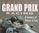 American Grand Prix Racing: A Century of Drivers and Cars