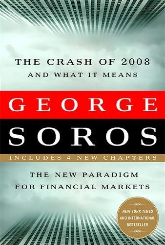 The Crash of 2008 and What it Means: The New Paradigm for Financial Markets: The Credit Crisis and Waht It Means