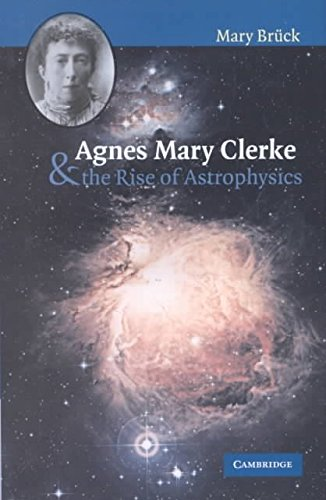 [Agnes Mary Clerke and the Rise of Astrophysics] (By: Mary Brück) [published: June, 2002]